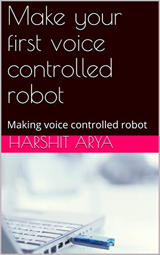Make your first voice controlled robot: Making voice controlled robot (English Edition)