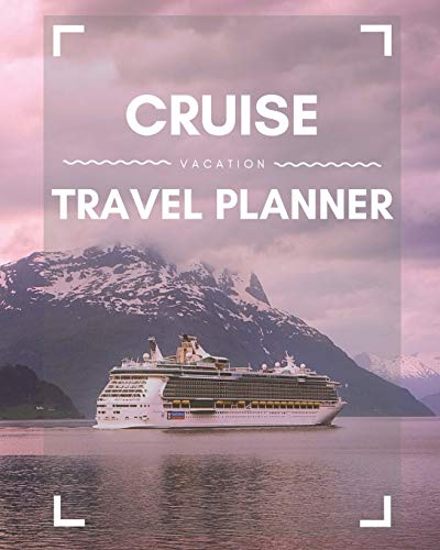Cruise Vacation Travel Planner: 2019 or 2020 Ocean Voyage of a Lifetime for the Family or Couples