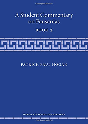 A Student Commentary on Pausanias Book 2 (Michigan Classical Commentaries)