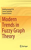 Modern Trends in Fuzzy Graph Theory
