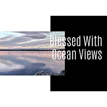 Blessed With Ocean Views