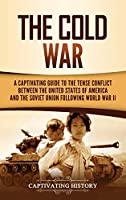 The Cold War: A Captivating Guide to the Tense Conflict between the United States of America and the Soviet Union Following World War II