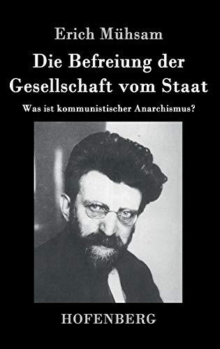 Die Befreiung der Gesellschaft vom Staat: Was ist kommunistischer Anarchismus?