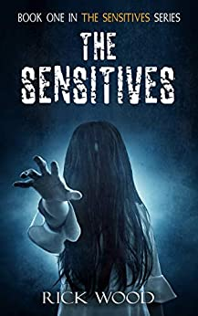 The Sensitives: A Demonic Paranormal Horror by [Rick Wood]
