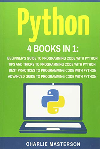 Python: 4 Books in 1: Beginner's Guide + Tips and Tricks + Best Practices + Advanced Guide to Programming Code with Python (Python, Java, JavaScript, ... Language, Programming, Computer Programming)