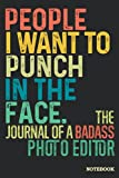 Photo Editor Journal Notebook: Photo Editor Gifts │ Funny Sarcastic Gag Gift for Work Coworkers Boss Men Women for Birthday Christmas Retirement etc. │ Blank Writing Note Pad