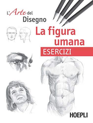 L'arte del disegno. La figura umana. Esercizi