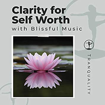 Clarity for Self Worth with Blissful Music