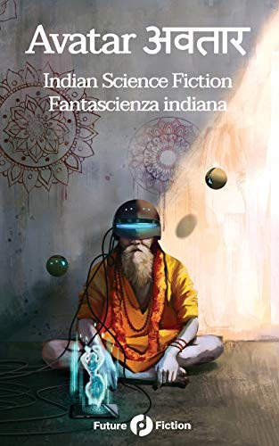 Avatar अवतार: Indian Science Fiction - Fantascienza Indiana (Future Fiction) (Italian Edition)