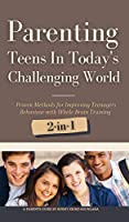 Parenting Teens in Today's Challenging World 2-in-1 Bundle: Proven Methods for Improving Teenagers Behaviour with Positive Parenting and Family Communication