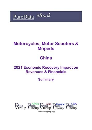 Motorcycles, Motor Scooters & Mopeds China Summary: 2021 Economic Recovery Impact on Revenues & Financials (English Edition)