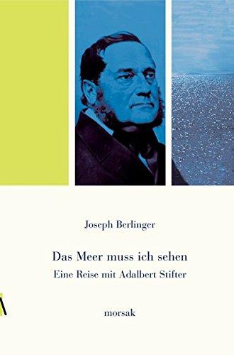 Eine Reise mit Adalbert Stifter: Das Meer muss ich sehen