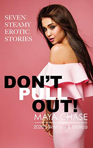 Don't Pull Out!: Maya's Best Seven Erotic Stories of 2020: Billionaire Businessmen, Sexy Spanish Professors, Young Lovers, Friends, Coworkers and more. (English Edition)