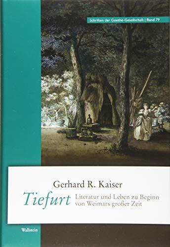 Tiefurt: Literatur und Leben zu Beginn von Weimars großer Zeit (Schriften der Goethe-Gesellschaft)