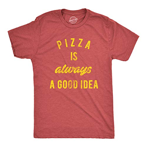 Mens Pizza is Always A Good Idea T Shirt Party Lover Funny Sarcasm Graphic Tee (Heather Red) - XL