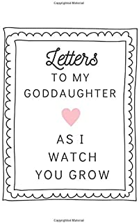 Letters To My Goddaughter As I Watch You Grow: Paperback Writing Journal 6x9 inches, 200 Lined Pages, Unique Gift for Godmother, Gift Ideas for New Godparents