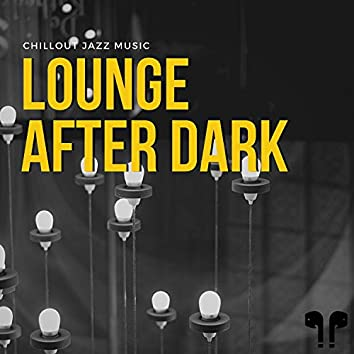 Lounge After Dark - Chillout Jazz Music