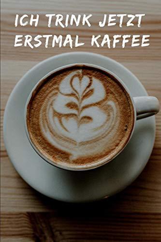 Ich trink jetzt erstmal Kaffee: Notebook for Coffee lovers / Notizbuch für Kaffeeliebhaber   DIN A5 / (6x9)  110 pages / Seiten   Journal Paper / Liniert  