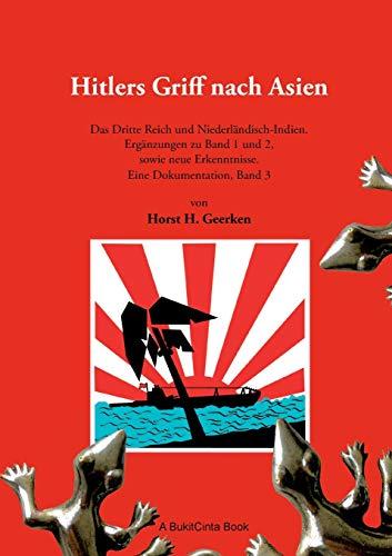 Hitlers Griff nach Asien 3: Das Dritte Reich und Niederländisch-Indien. Ergänzungen zu Band 1 und 2, sowie neue Erkenntnisse. Eine Dokumentation, Band 3