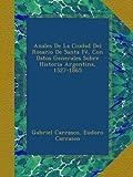 Anales De La Ciudad Del Rosario De Santa Fé, Con Datos Generales Sobre Historia Argentina, 1527-1865