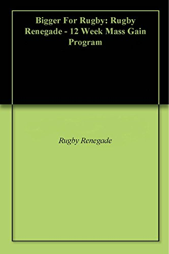 Bigger For Rugby: Rugby Renegade - 12 Week Mass Gain Program