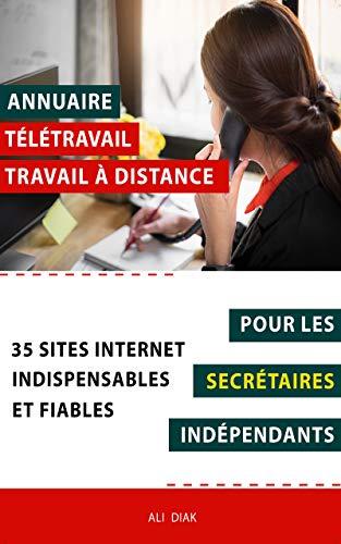 Annuaire télétravail travail à distance pour les Secrétaires indépendants : 35 sites internet indispensables et fiables (French Edition)