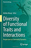 Diversity of Functional Traits and Interactions: Perspectives on Community Dynamics (Theoretical Biology)