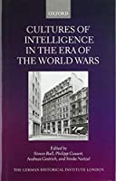 Cultures of Intelligence in the Era of the World Wars (Studies of the German Historical Institute London)