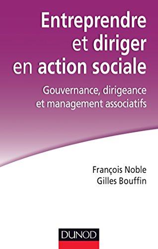 Entreprendre et diriger en action sociale. Gouvernance, dirigeance et management associatifs: Gouvernance, dirigeance et management associatifs