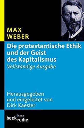Die protestantische Ethik und der Geist des Kapitalismus: Vollständige Ausgabe (Beck'sche Reihe)