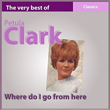 The Very Best of Petula Clark: Where Do I Go from Here (Classics)
