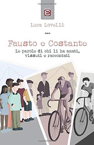 Fausto e Costante: Le parole di chi li ha amati, vissuti e raccontati