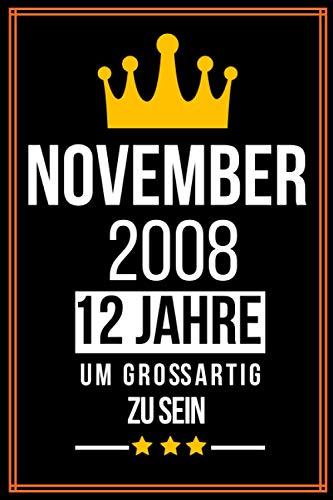 November 2008 12 Jahre um großartig zu sein: 12. Geburtstag geschenk jungs mädchen, 12 jährige Geburtstagsgeschenk für Schwester bruder Freund - Notizbuch a5 liniert