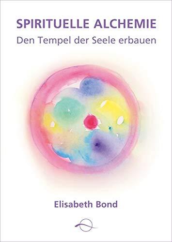Spirituelle Alchemie: Den Tempel der Seele erbauen