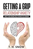 Getting A Grip: Relationship Anxiety: Anxiety and Avoidance Role in Intimate Relationships (English Edition)