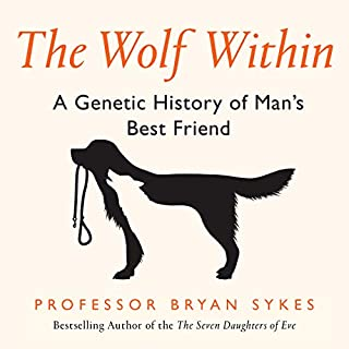 The Wolf Within     A Genetic History of Man's Best Friend              By:                                                                                                                                 Professor Bryan Sykes                               Narrated by:                                                                                                                                 Charles Armstrong                      Length: 8 hrs and 3 mins     3 ratings     Overall 4.0