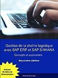 Gestion de la chaîne logistique avec SAP ERP et SAP S/4HANA (Deuxième édition): Concepts et applications