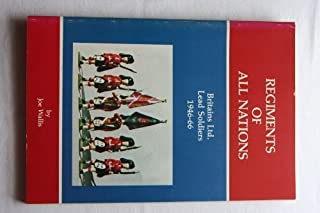 Regiments of All Nations: A History of Britain Ltd. Lead Soldiers 1946-66