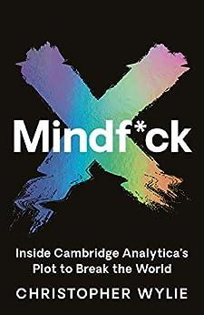Mindf*ck: Inside Cambridge Analytica's Plot to Break the World by [Christopher Wylie]