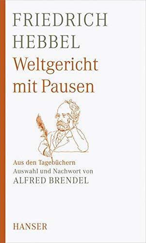 Weltgericht mit Pausen: Aus den Tagebüchern. Auswahl und Nachwort von Alfred Brendel
