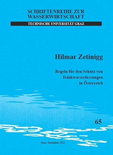 Regeln für den Schutz von Trinkwasserfassungen in Österreich (Schriftenreihe zur Wasserwirtschaft)