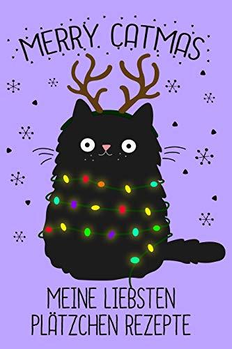 """Plätzchen Rezepte Merry Catmas: Rezeptbuch für Plätzchen für Katzenliebhaber - Leckere Weihnachtsplätzchen Rezepte zum selber schreiben - 6x9\"""" -120 Seiten blanko Notizbuch - liniert"""