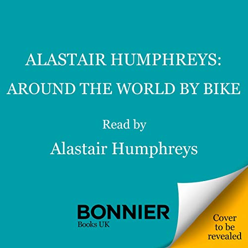 Alastair Humphreys: Around the World by Bike audiobook cover art
