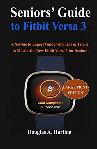 Seniors' Guide to Fitbit Versa 3: A Newbie to Expert Guide with Tips & Tricks to Master the New Fitbit Versa 3 for Seniors
