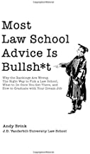 Most Law School Advice Is Bullsh*t: Why the Rankings Are Wrong, The Right Way to Pick a Law School, What to Do Once You Get There, and How to Graduate with Your Dream Job