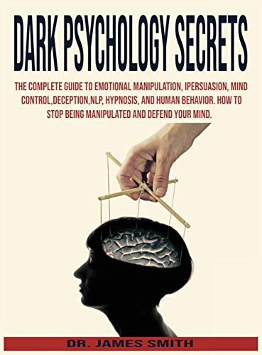 Dark Psychology Secrets: The Complete Guide to Emotional Manipulation.Persuasion, Mind Control,Deception,NLP and Hypnosis, Human Behavior.How To Stop Being Manipulated And Defend Your Mind.: 1
