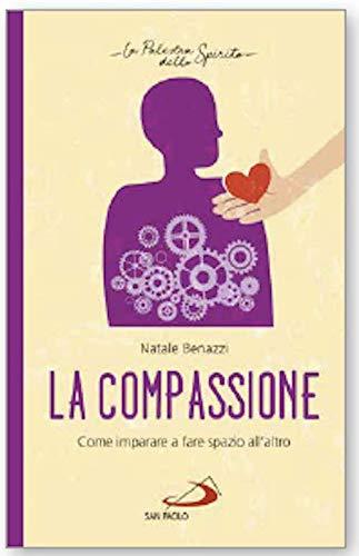 La compassione. Come imparare a fare spazio all'altro
