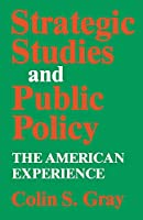 Strategic Studies and Public Policy: The American Experience