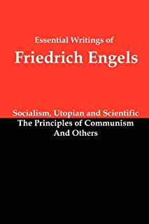 Essential Writings of Friedrich Engels: Socialism, Utopian and Scientific; The Principles of Communism; And Others