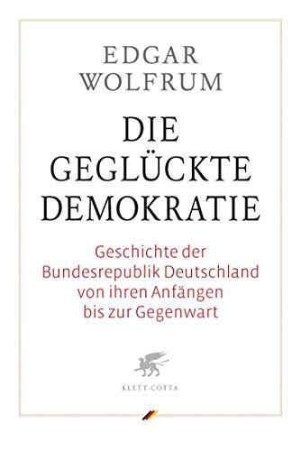 Die geglückte Demokratie: Geschichte der Bundesrepublik Deutschland von ihren Anfängen bis zur Gegenwart
